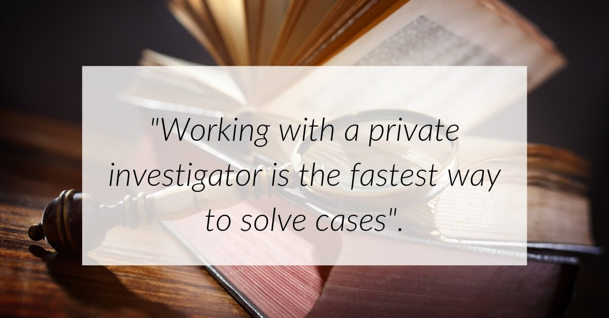 Quote: Working with a private investigator is the fastest way to solve cases.