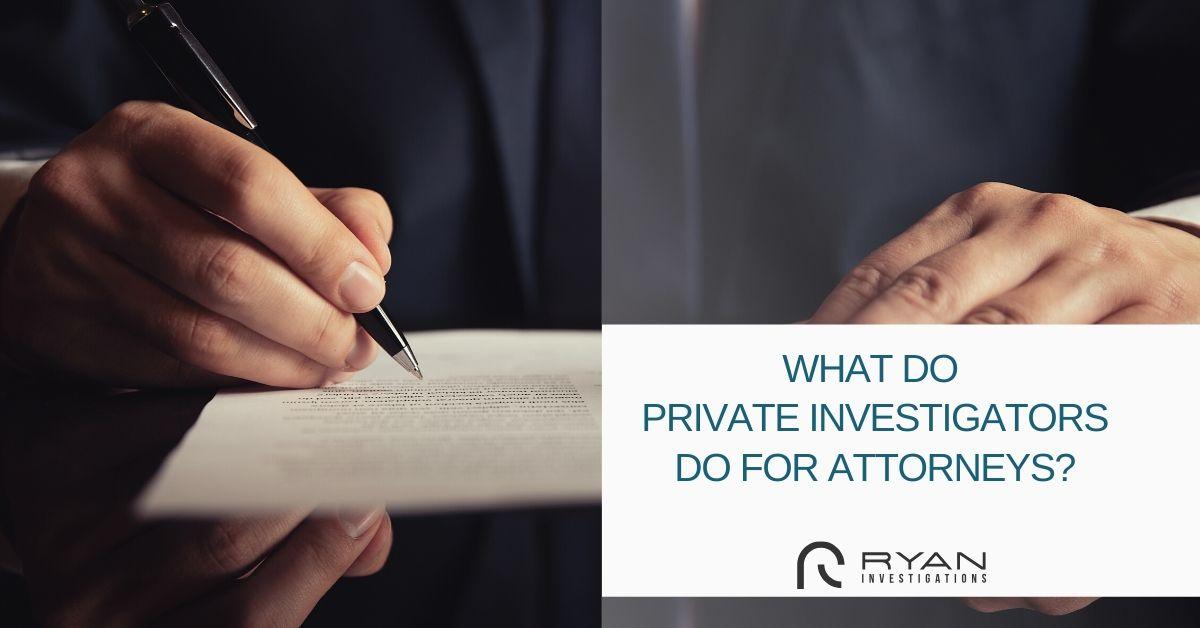 What Private Investigators do for Attorneys?